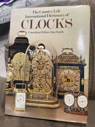 THE COUNTRY LIFE INTERNATIONAL DICTIONARY OF CLOCKS - HARD COVER