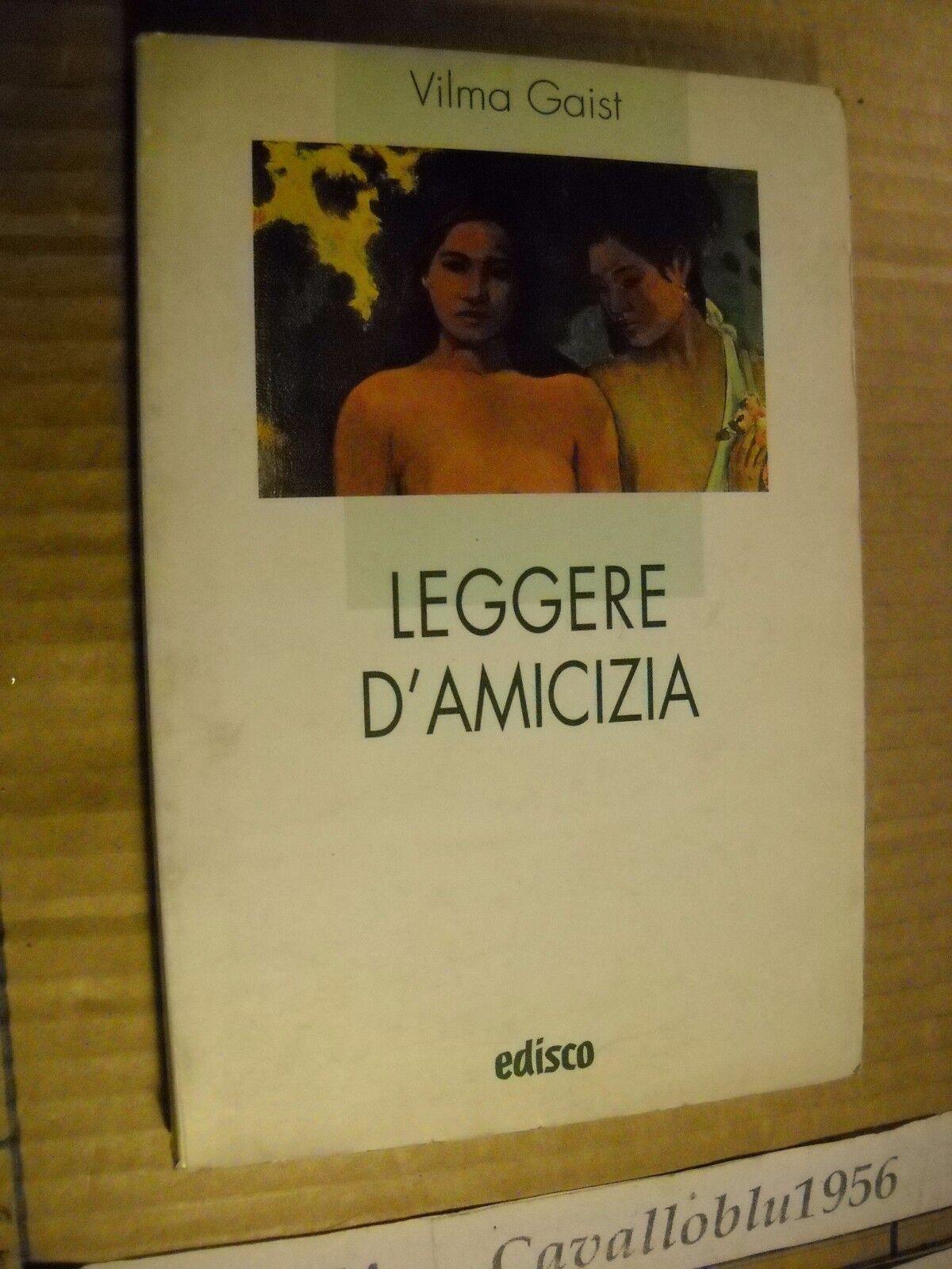 LIBRO - LEGGERE D'AMICIZIA - V. GAIST - EDISCO - NUOVO MA