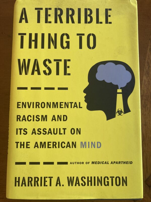 A Terrible Thing to Waste : Environmental Racism and Its Assault on the American