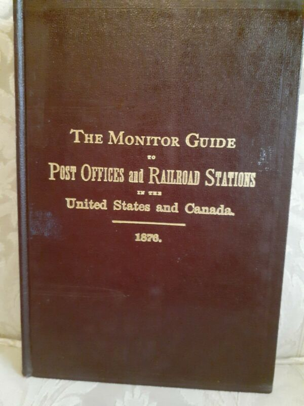 1876 Monitor Guide to Post Offices and Railroad Stations Limited Ed Reprint