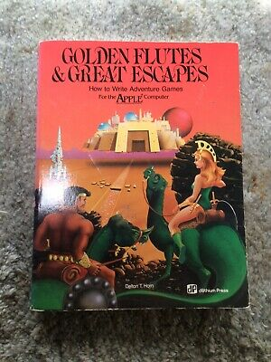 Golden Flutes & Great Escapes How to Write Adventure Games for the Apple