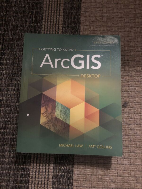 Arcgis Desktop Fifth Edition By Michael Law & Amy Collins