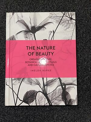 The Nature of Beauty: Organic Skincare, Botanical Beauty Rit... by Burke, Imelda