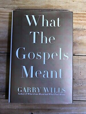 What the Gospels Meant Garry Wills