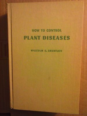 Plant Disease Controls (How to Control Plant Diseases in Home & Garden by Macolm C. Shurtleff 1966 HC)