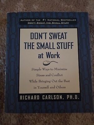 Don't Sweat the Small Stuff at Work : Simple Ways to Minimize Stress
