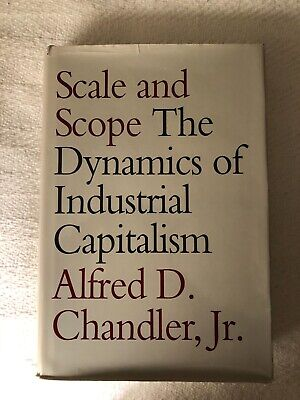 Scale and Scope : The Dynamics of Industrial Capitalism by Alfred D.,
