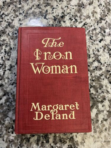 1911 Margaret Deland The Iron Woman Novel - $5.00