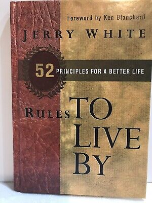 Rules to Live By : 52 Principles for a Better Life by Jerry White