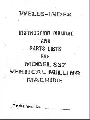 Wells Index 837 Vertical Milling Machine Instruction And Parts Manual
