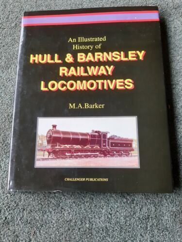 An Illustrated History Of Hull and Barnsley railway Locomotives By M A Barker