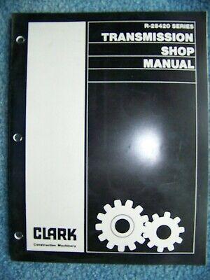 Clark Michigan R-28420 Series Transmission Service Shop Repair Manual 2589
