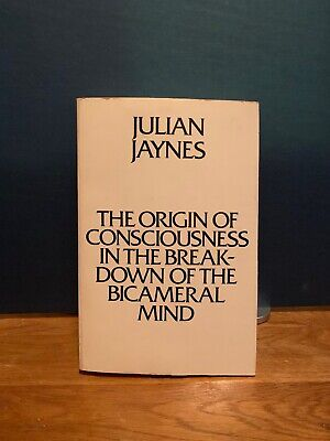 Origin of Consciousness in the Breakdown of the Bicameral Mind by Julian Jaynes