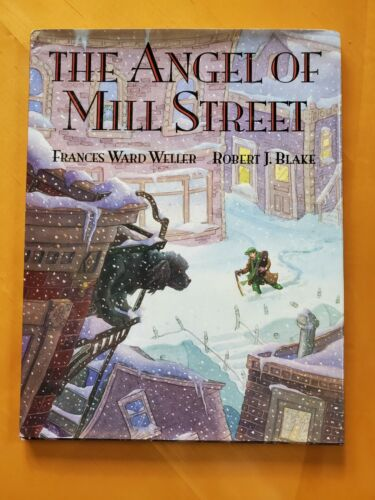 The Angel of Mill Street, Hardcover – by Frances Ward Weller, Robert J. Blake