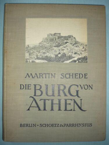 Die Burg von Athen (1.-4. Tsd., 1922) von Martin Schede. 28 Abb., 99 Tafelbilder