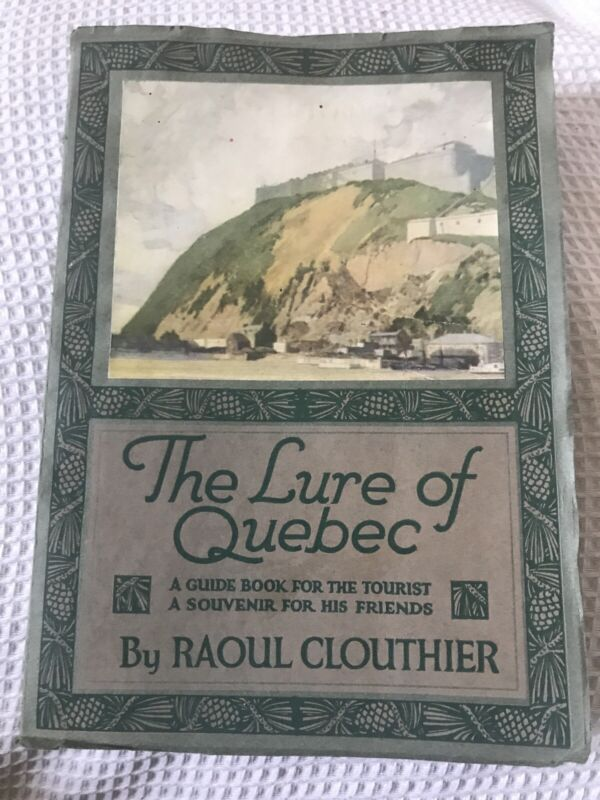 Antique Tour Guide The Lure of Quebec 1923 Illustrated w/ Map