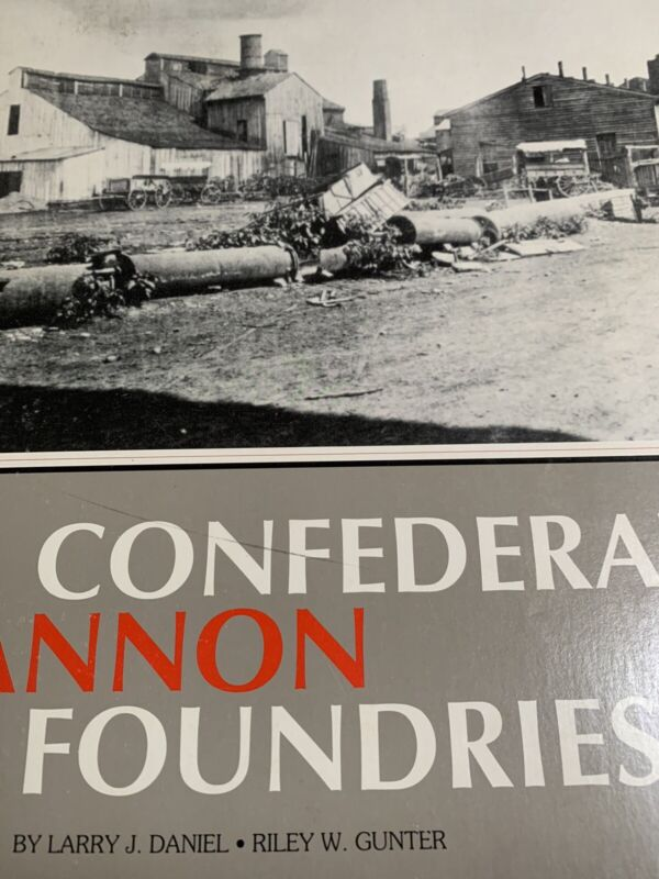 Confederate Cannon Foundries,  Larry Daniel And Riley Gunter 1977, Paperback