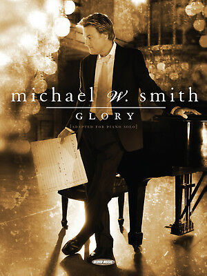 Glory by Michael W. Smith - Piano Solo Songbook 080689458385