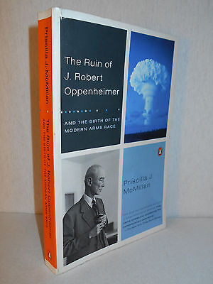 The Ruin Of J  Robert Oppenheimer   Birth Of    Arms Race By Priscilla Mcmillan