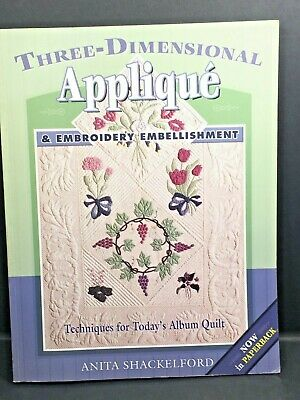 Three-Dimensional Applique and Embroidery Embellishment  AQS Softcover Book