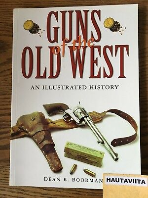 Guns of the Old West Illustrated History Pistols Rifles Colt Henry Winchester -