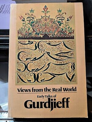 VIEWS FROM THE REAL WORLD Early Talks of Gurdjieff