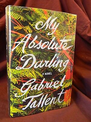 My Absolute Darling  Signed  Gabriel Tallent 1St Edition  1St Print  Hc  2017