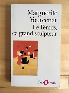 Marguerite Yourcenar: Le Temps, ce grand sculpteur