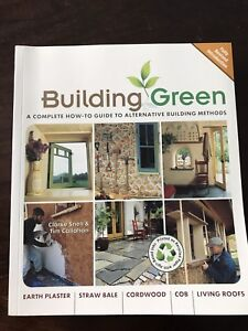 Building Green: A Complete Guide To Alternative Building Methods