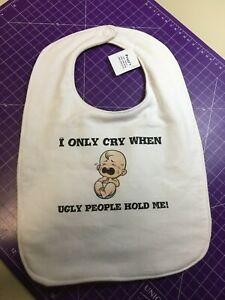 Funny Baby Bib, GREAT GIFT - I only Cry When Ugly People Hold Me