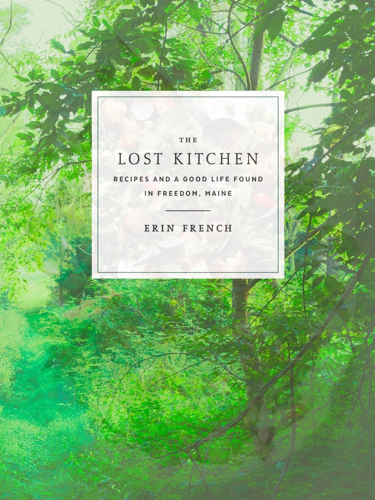 THE LOST KITCHEN: Recipes and a Good Life Found in Freedom, Maine(0553448439)