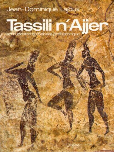 Jean Dominique Lajoux - Tassili n'Ajjer: Art rupestre du Sahara préhistorique