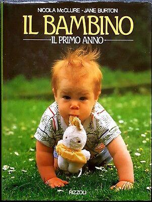 Nicola McClure e Jane Burton, Il bambino. Il primo anno, Ed. Rizzoli, 1990