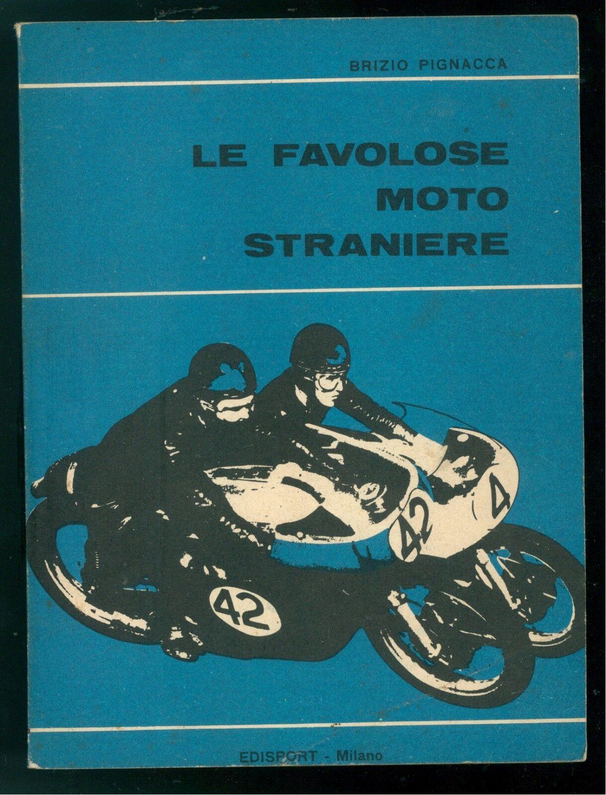 PIGNACCA BRIZIO LE FAVOLOSE MOTO STRANIERE EDISPORT 1965 PRIMA EDIZIONE