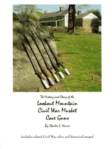 The History and Story of the Lookout Mountain Cave Musket Guns by Charles Harris