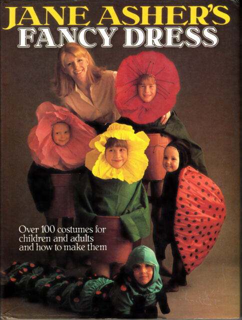 FANCY DRESS : Over 100 Costumes for children & adults & how to make - JANE ASHER