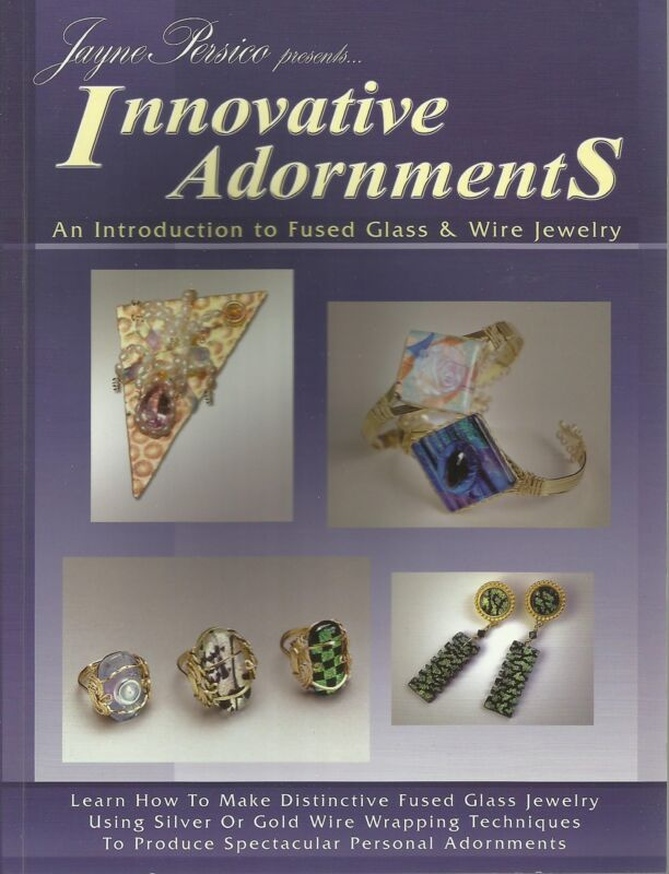 INNOVATIVE ADORNMENTS INTRO FUSED GLASS & WIRE JEWELRY Jewelry Making Book
