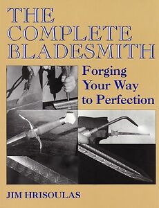 The Complete Bladesmith: Forging Your Way To Perfection by Jim Hrisoulas