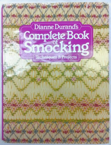 Dianne Durand Complete Book of Smocking Techniques and Projects Hard Cover 1982