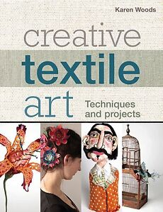 Creative Textile Art: Techniques and Projects New Paperback Book Karen Wood