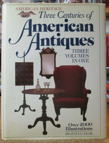 American Heritage Three Centuries of AMERICAN ANTIQUES - Three Volumes in One