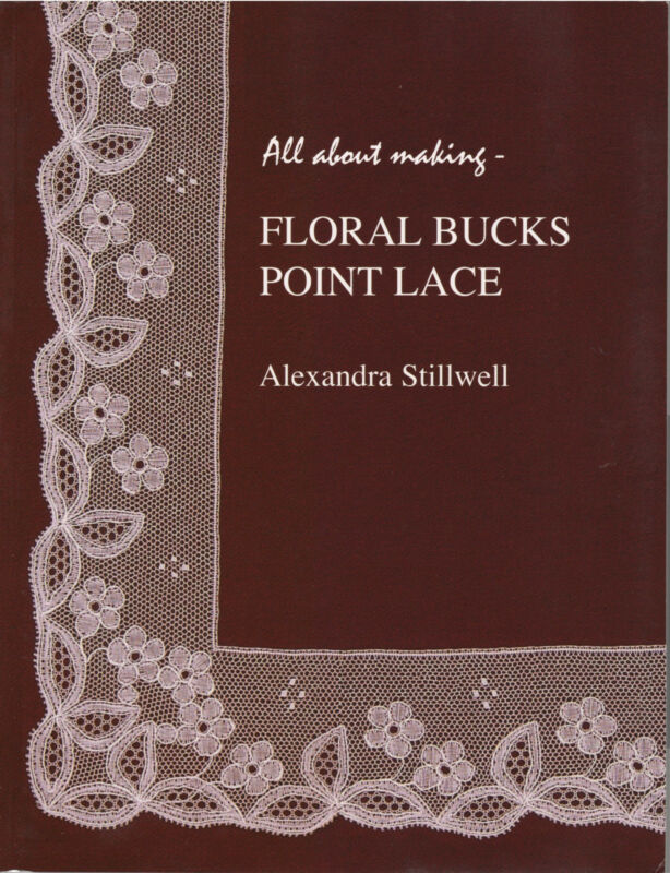All About Making-Floral Bucks Point Lace lacemaking book Alex Stillwell Lovely!