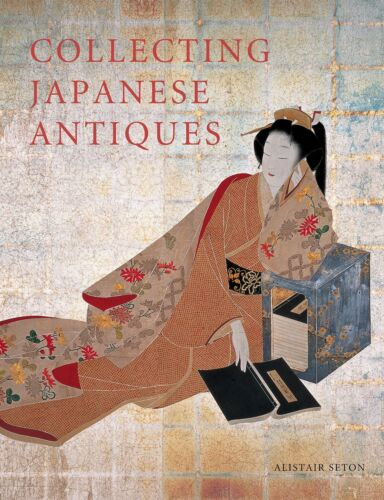 Collecting Japanese Antiques Perfect Collection Book in English Alistair Seton