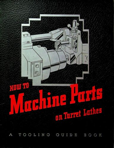 Warner & Swasey How to Machine Parts on a Turret Lathe 1944 SW12