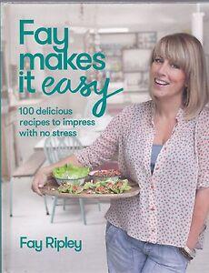 Fay Makes it Easy: 100 delicious recipe - Fay Ripley - New Hardback Book