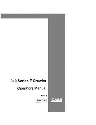 Case 310 Series F Gasoline Crawler Dozer Operators Operation Maintenance Manual