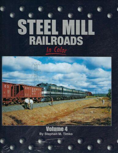 STEEL MILL RAILROADS in Color, Vol. 4 -- (NEW BOOK)