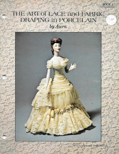 Vintage 1977 Art of Lace + Fabric Draping in Porcelain by Aura Book 1