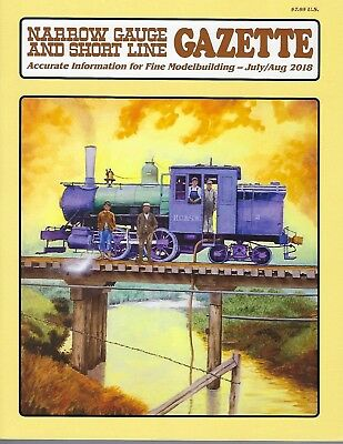 Narrow Gauge and Short Line GAZETTE: July / August 2018 -- (BRAND NEW issue)