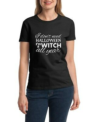 Ladies I Don't Need Halloween I'm a Witch All Year Shirt Funny Tee Hocus Pocus (I Funny Halloween)
